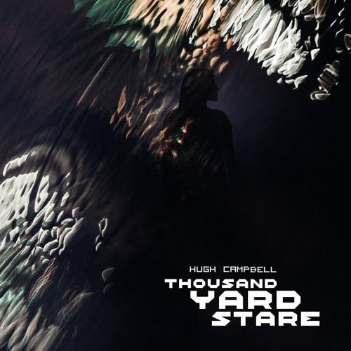 Latest Track: Hugh Campbel - Thousand Yard Stare